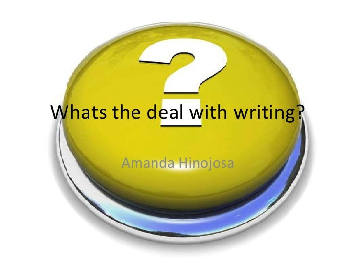 Whats The Deal With Writing