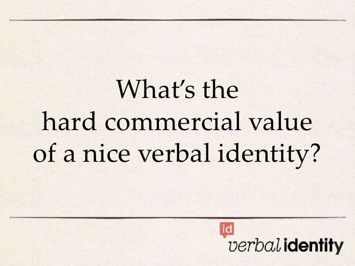 What's the hard commercial valueof a nice verbal identity?
