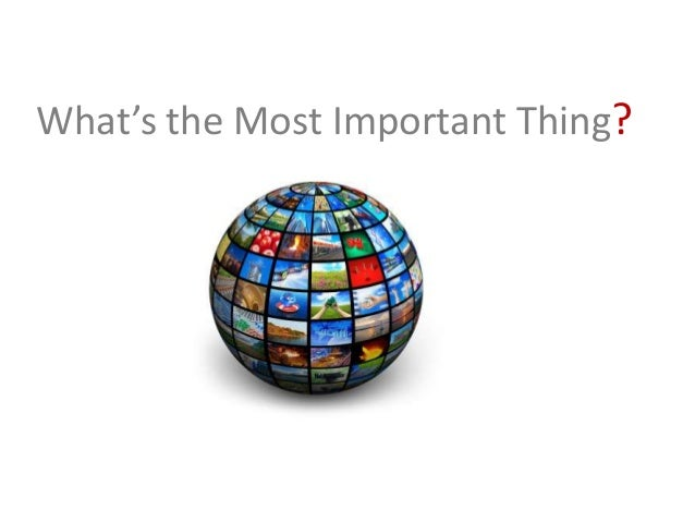 What's the Most Important Thing?
