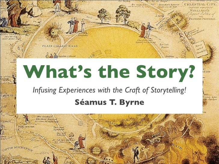 What's the Story? Infusing Experiences with the Craft of Storytelling!              Séamus T. Byrne