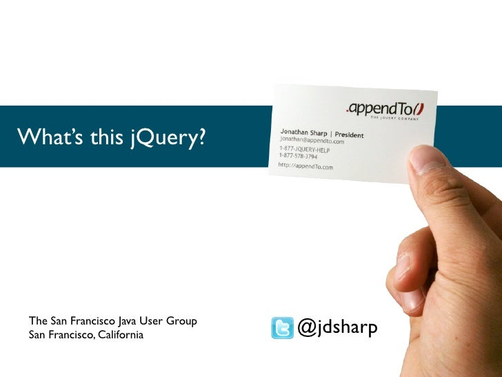 What's this jQuery? The San Francisco Java User Group San Francisco, California           @jdsharp