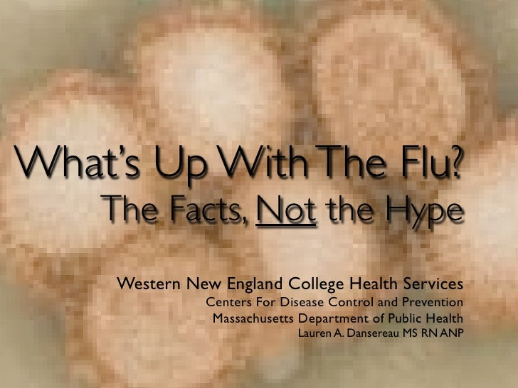 What's Up With The Flu?     The Facts, Not the Hype      Western New England College Health Services                 Cente...