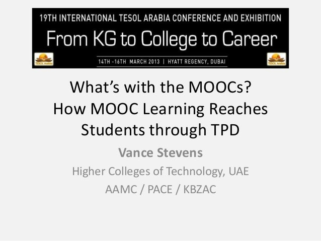 What's with the MOOCs?How MOOC Learning Reaches   Students through TPD          Vance Stevens  Higher Colleges of Technolo...