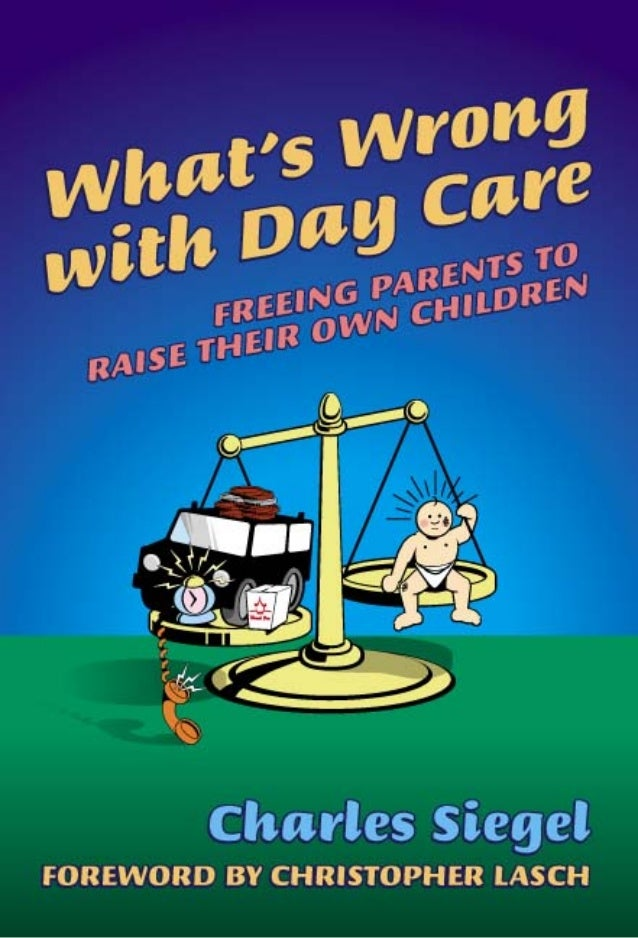 What's wrong with day care -- freeing parents to raise their own children