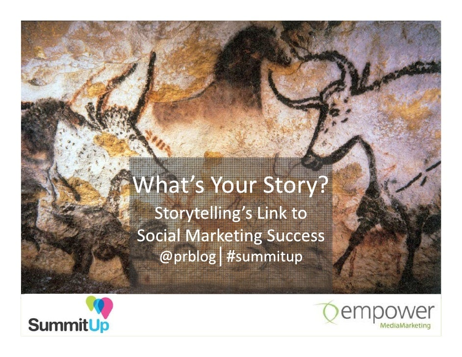 What's Your Story?   Storytelling's Link to Social Marketing Success   @prblog│#summitup    prblog│#summitup