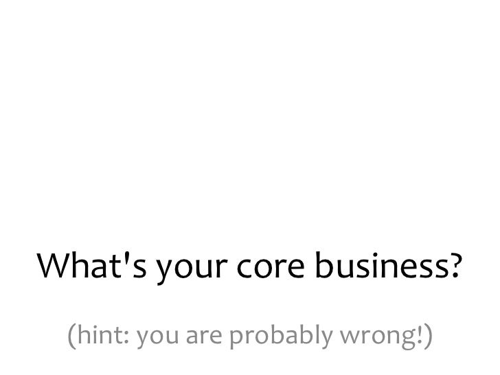 What's your core business