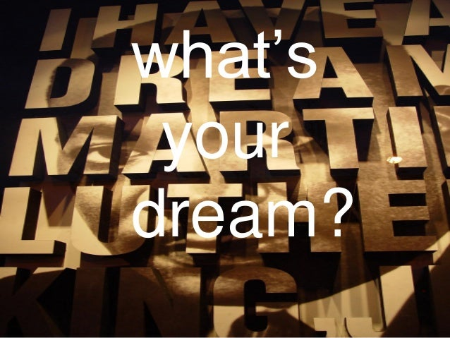 what's your dream?