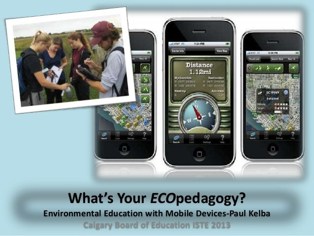 What's Your ECOpedagogy?Environmental Education with Mobile Devices-Paul KelbaCalgary Board of Education ISTE 2013
