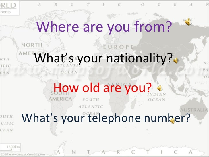 What's your nationality? How old are you? What's your telephone number? Where are you from?