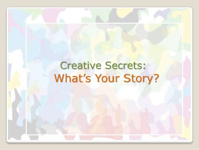 Creative Secrets: What's Your Story?