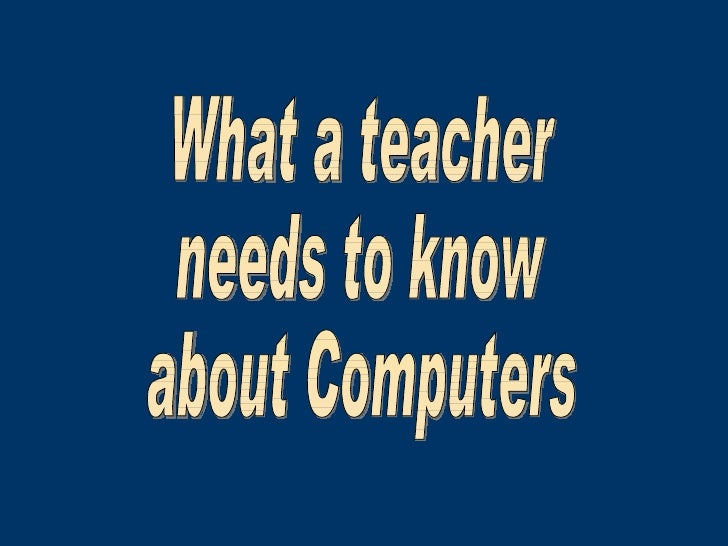 What a teacher needs to know about computers