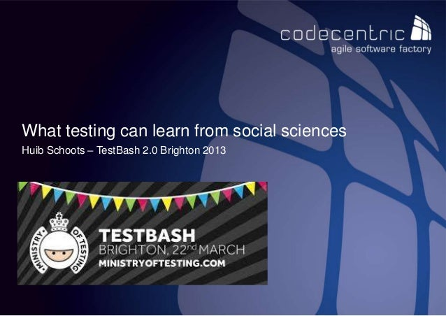 What testing can learn from social sciencesHuib Schoots – TestBash 2.0 Brighton 2013 codecentric nederland BV