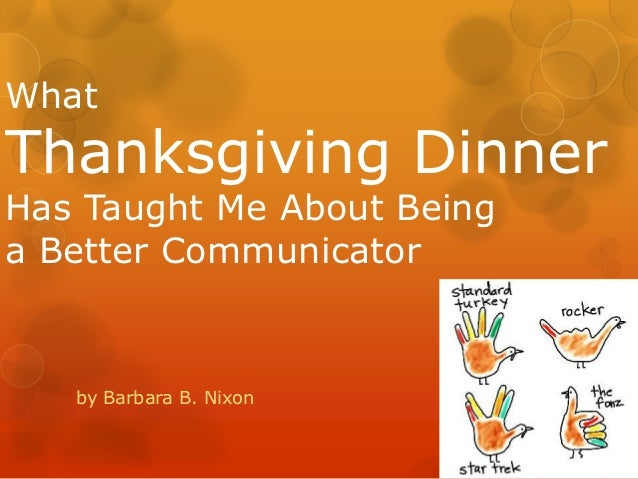 WhatThanksgiving DinnerHas Taught Me About Beinga Better Communicator   by Barbara B. Nixon