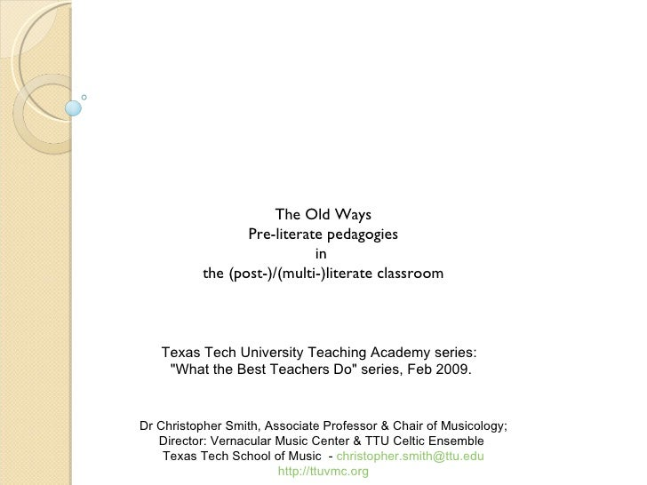 The Old Ways Pre-literate pedagogies in  the (post-)/(multi-)literate classroom Texas Tech University Teaching Academy ser...