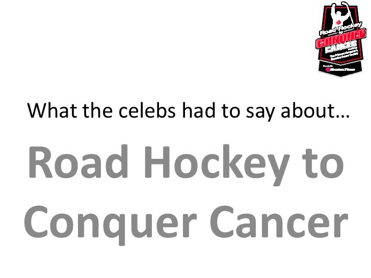 What the celebs had to say about…Road Hockey toConquer Cancer