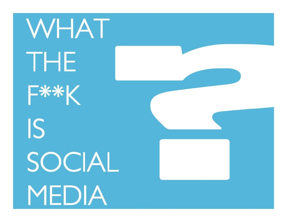 What The F**K is Social Media?