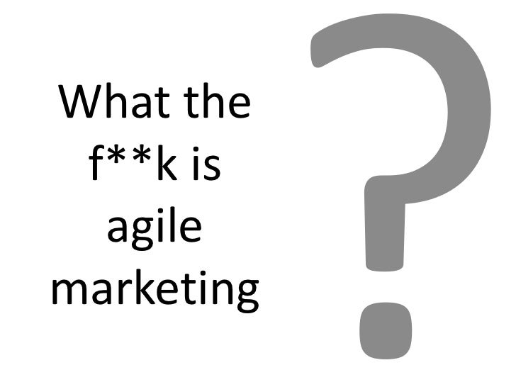 What the f**k is agile marketing