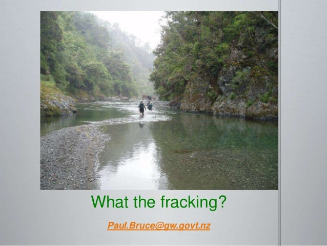 What the fracking?  Paul.Bruce@gw.govt.nz