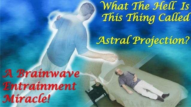 What The Hell Is This Thing Called Astral Projection?