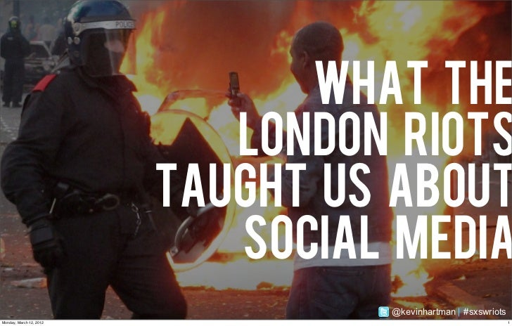 WHAT THE                            LONDON RIOTS                         TAUGHT US ABOUT                            SOCIAL...