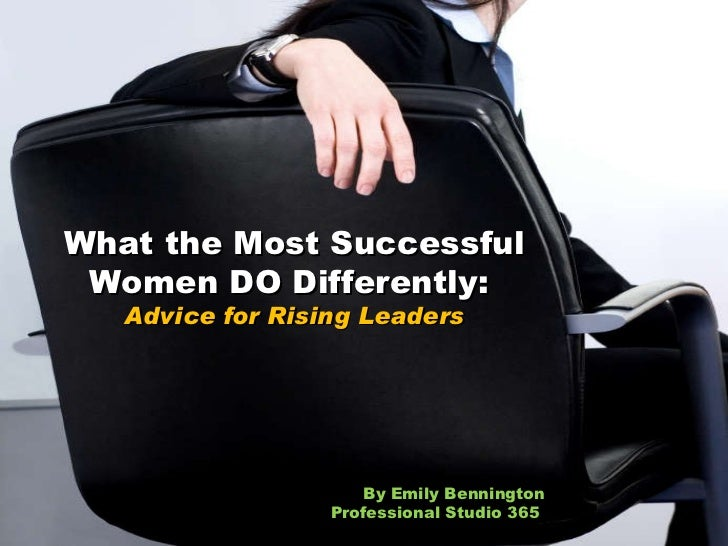 What the Most Successful Women DO Differently:  Advice for Rising Leaders By Emily Bennington Professional Studio 365