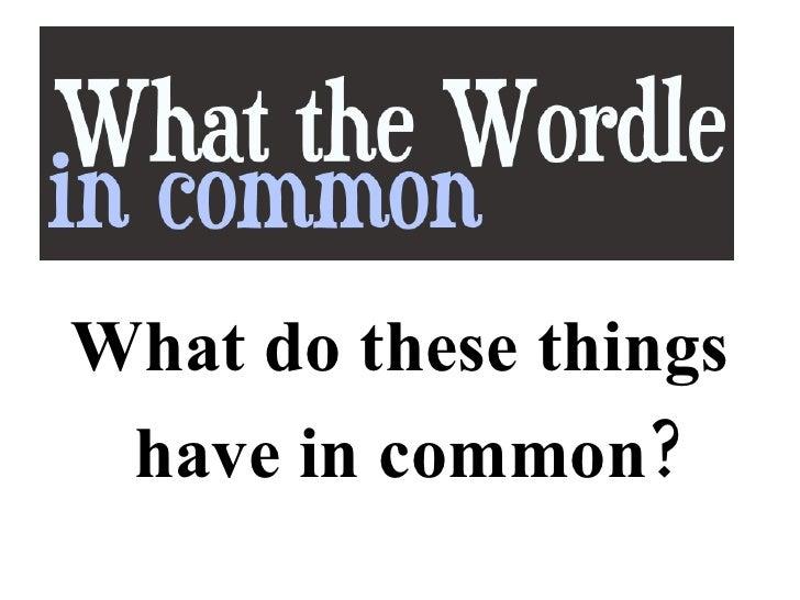 <ul><li>What do these things </li></ul><ul><li>have in common? </li></ul>