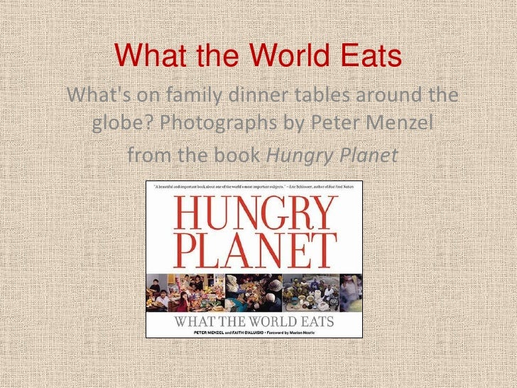 What the World Eats<br />What's on family dinner tables around the globe? Photographs by Peter Menzel<br />from the book H...