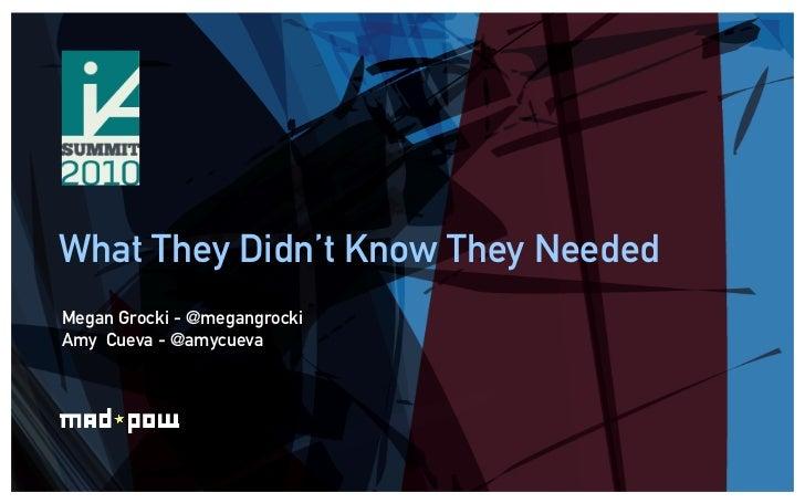 What They Didn't Know They NeededMegan Grocki - @megangrockiAmy Cueva - @amycueva