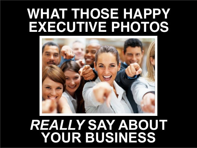 What Those Happy Executive Photos Really Say About Your Business