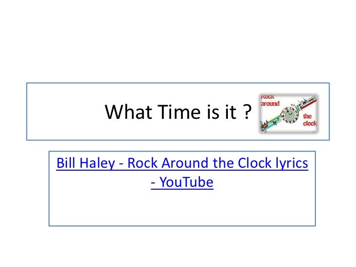 What Time is it ?Bill Haley - Rock Around the Clock lyrics                - YouTube