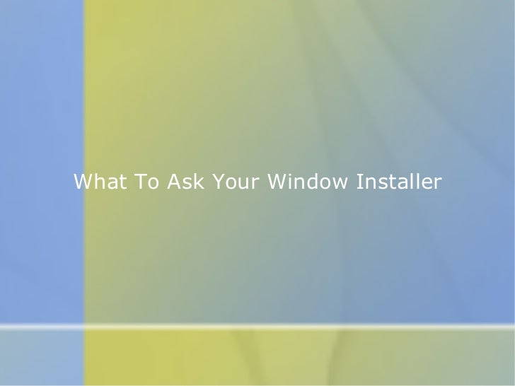What To Ask Your Window Installer
