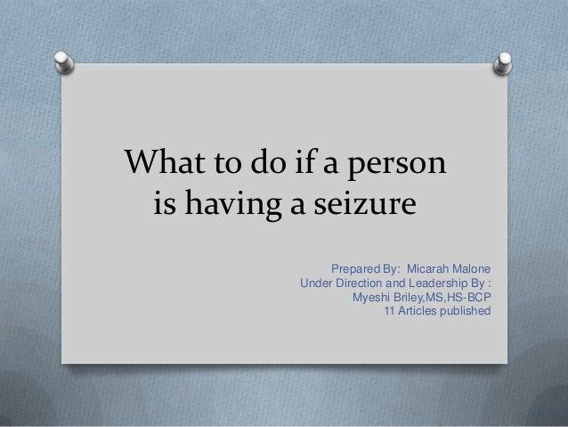 What to do if a person is having a seizure myeshi briley,ms,hs bcp mm