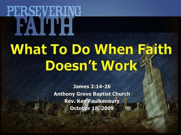 James 2:14-26 Anthony Grove Baptist Church Rev. Ken Faulkenbury October 18, 2009