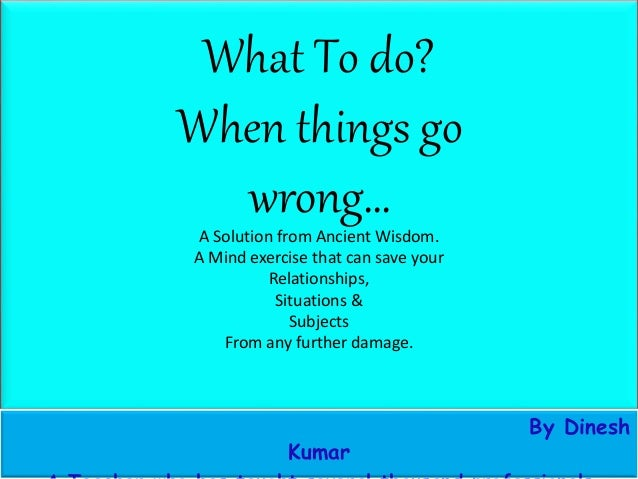 when things go wrong essay If a prank goes correctly, it's absolutely hilarious for almost everyone involved  but things don't always go right here's some pranks gone wrong.