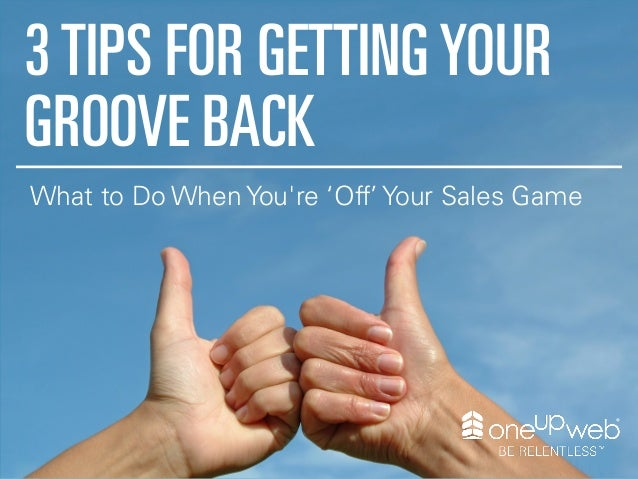 3TIPS FOR GETTINGYOUR GROOVE BACK What to Do When You're 'Off' Your Sales Game