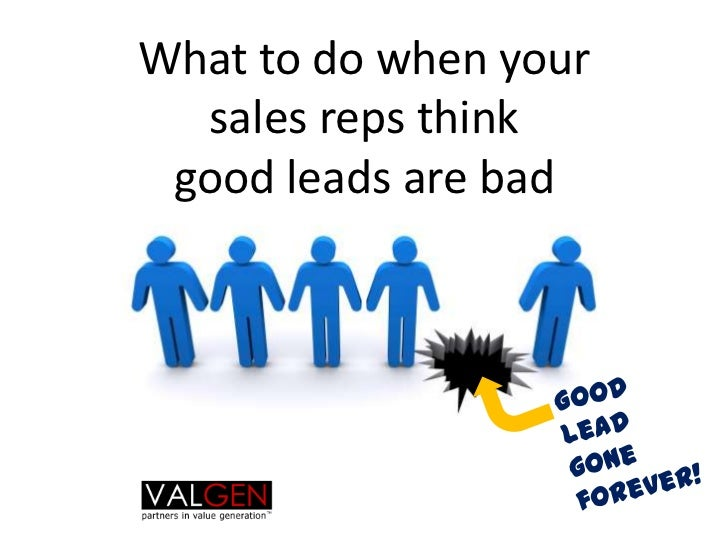 What to do when your sales reps think good leads are bad<br />Good <br />lead gone<br />forever!<br />