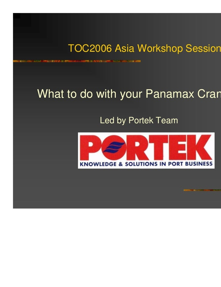 TOC2006 Asia Workshop SessionWhat to do with your Panamax Cranes?           Led by Portek Team