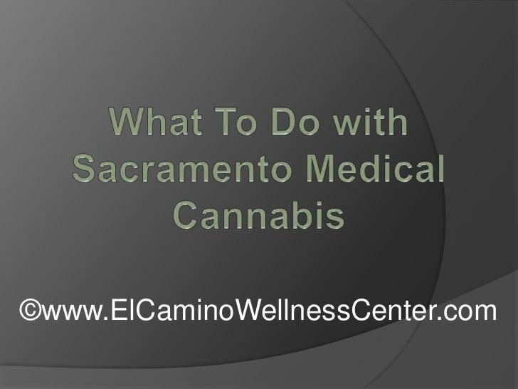 What To Do with Sacramento Medical Cannabis