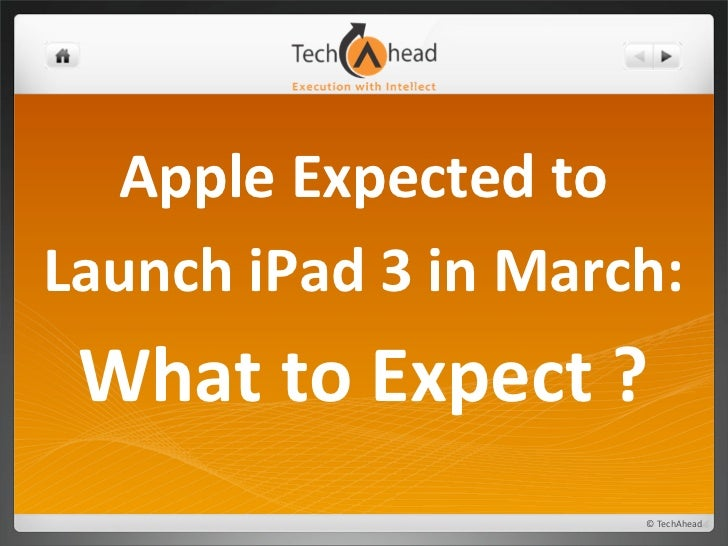 Apple	  Expected	  to	  Launch	  iPad	  3	  in	  March:	    What	  to	  Expect	  ?                                   ©	  T...