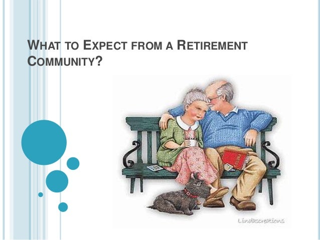 WHAT TO EXPECT FROM A RETIREMENTCOMMUNITY?