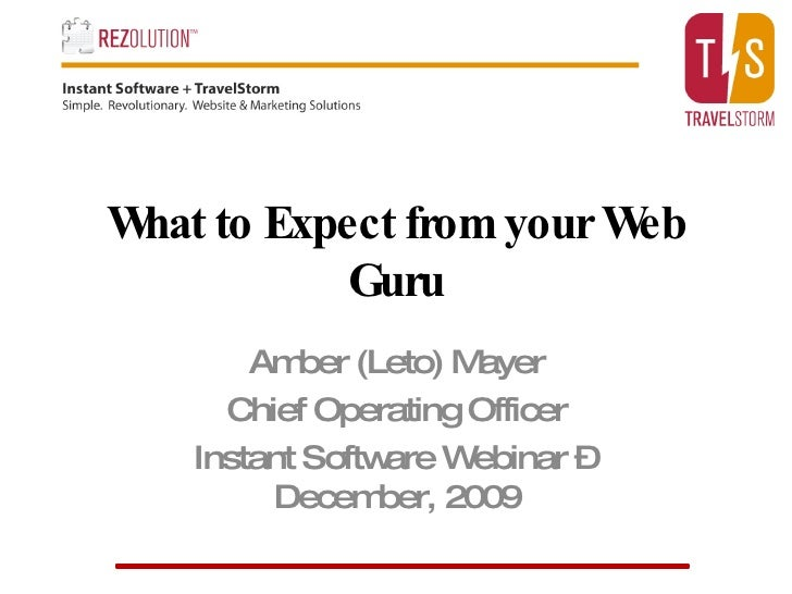 What to Expect from your Web Guru Amber (Leto) Mayer Chief Operating Officer Instant Software Webinar – December, 2009
