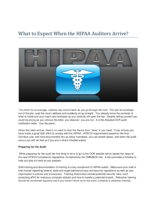 What to Expect When the HIPAA Auditors Arrive? You think it's an average, ordinary day and sit back as you go through the ...