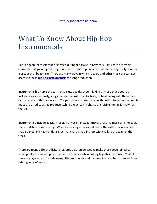 http://shadezofblue.com/What To Know About Hip HopInstrumentalsRap is a genre of music that originated during the 1970s in...