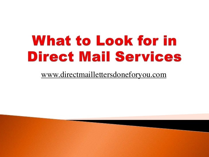 What to Look for in Direct Mail Services<br />www.directmaillettersdoneforyou.com<br />