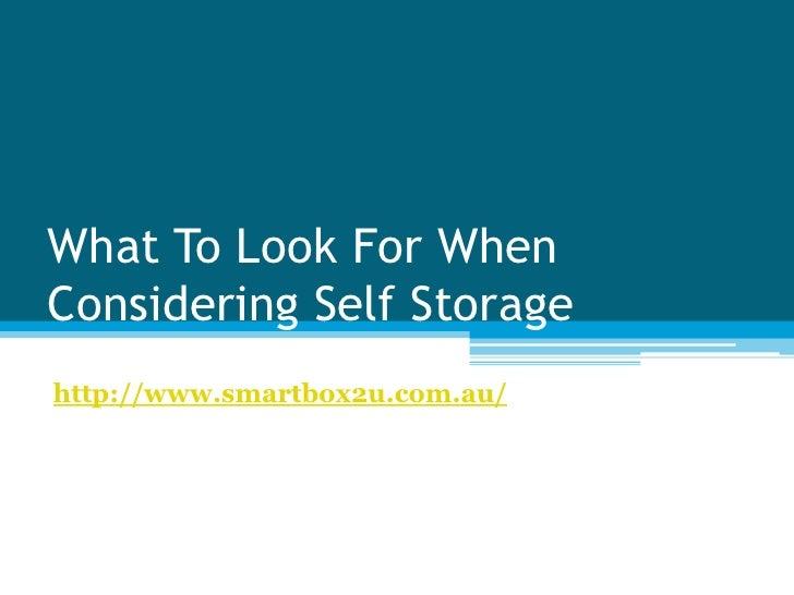 What To Look For WhenConsidering Self Storagehttp://www.smartbox2u.com.au/