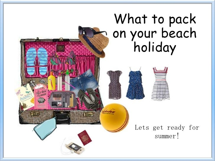 What to packon your beach   holiday   Lets get ready for         summer!