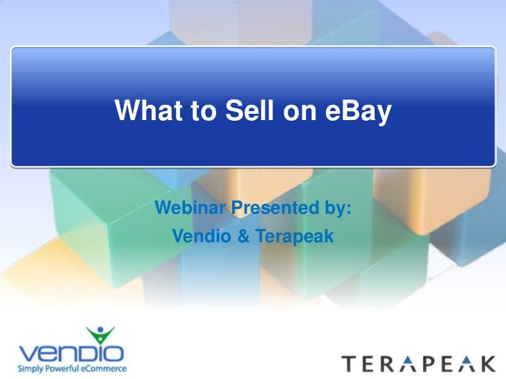 What to Sell on eBay<br />Webinar Presented by: <br />Vendio & Terapeak<br />