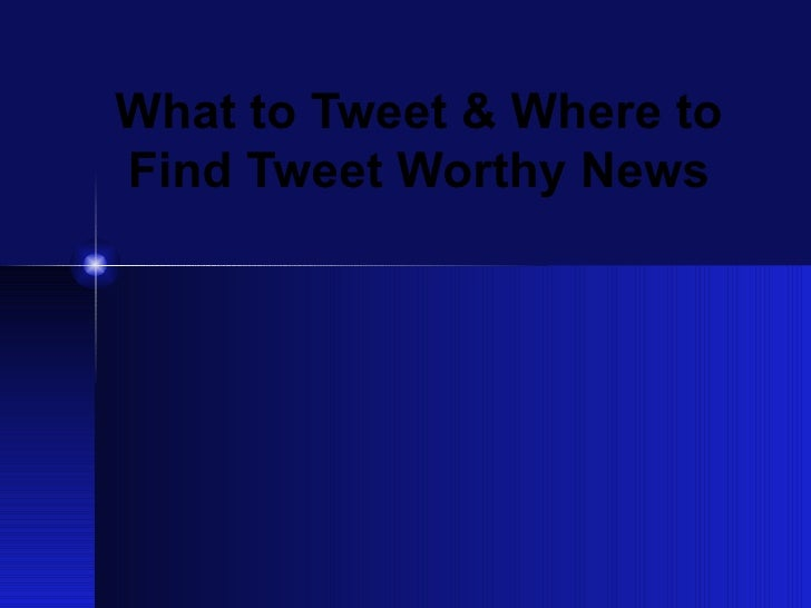 What to Tweet & Where to Find Tweet Worthy News