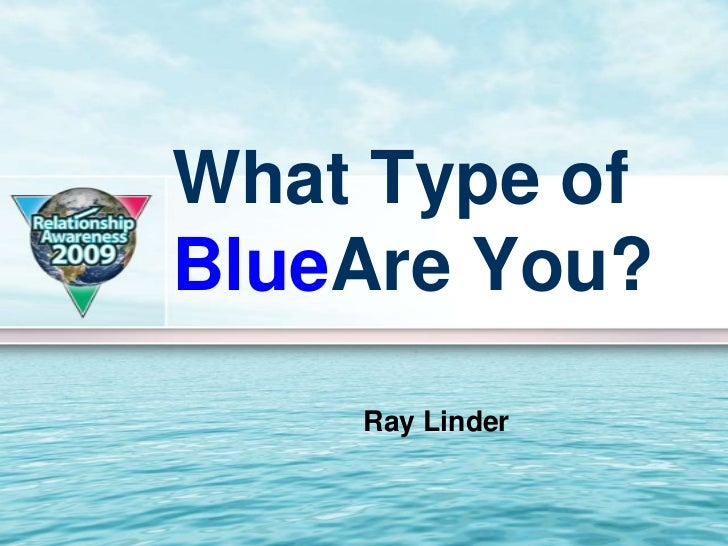 What Type ofBlueAre You?    Ray Linder