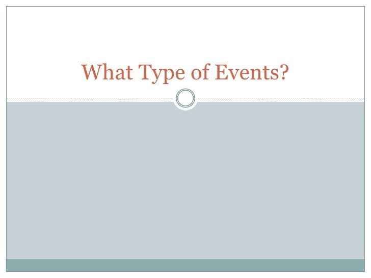 What Type of Events?<br />